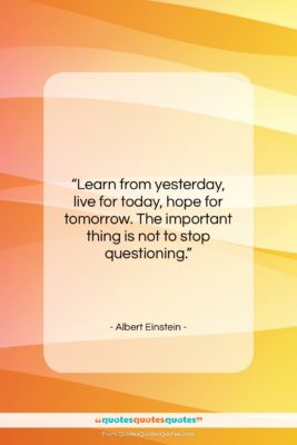"""Albert Einstein quote: """"Learn from yesterday, live for today, hope…""""- at QuotesQuotesQuotes.com"""
