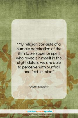 """Albert Einstein quote: """"My religion consists of a humble admiration…""""- at QuotesQuotesQuotes.com"""