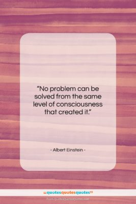 "Albert Einstein quote: ""No problem can be solved from the…""- at QuotesQuotesQuotes.com"