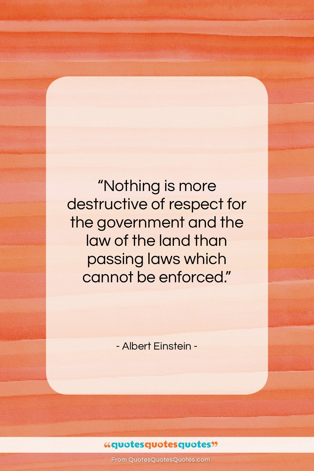"Albert Einstein quote: ""Nothing is more destructive of respect for…""- at QuotesQuotesQuotes.com"