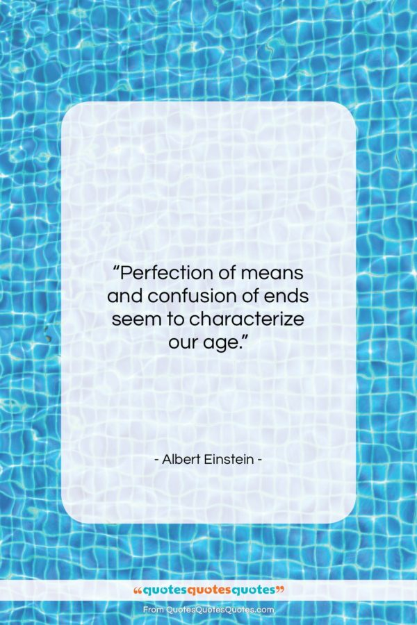 """Albert Einstein quote: """"Perfection of means and confusion of ends…""""- at QuotesQuotesQuotes.com"""