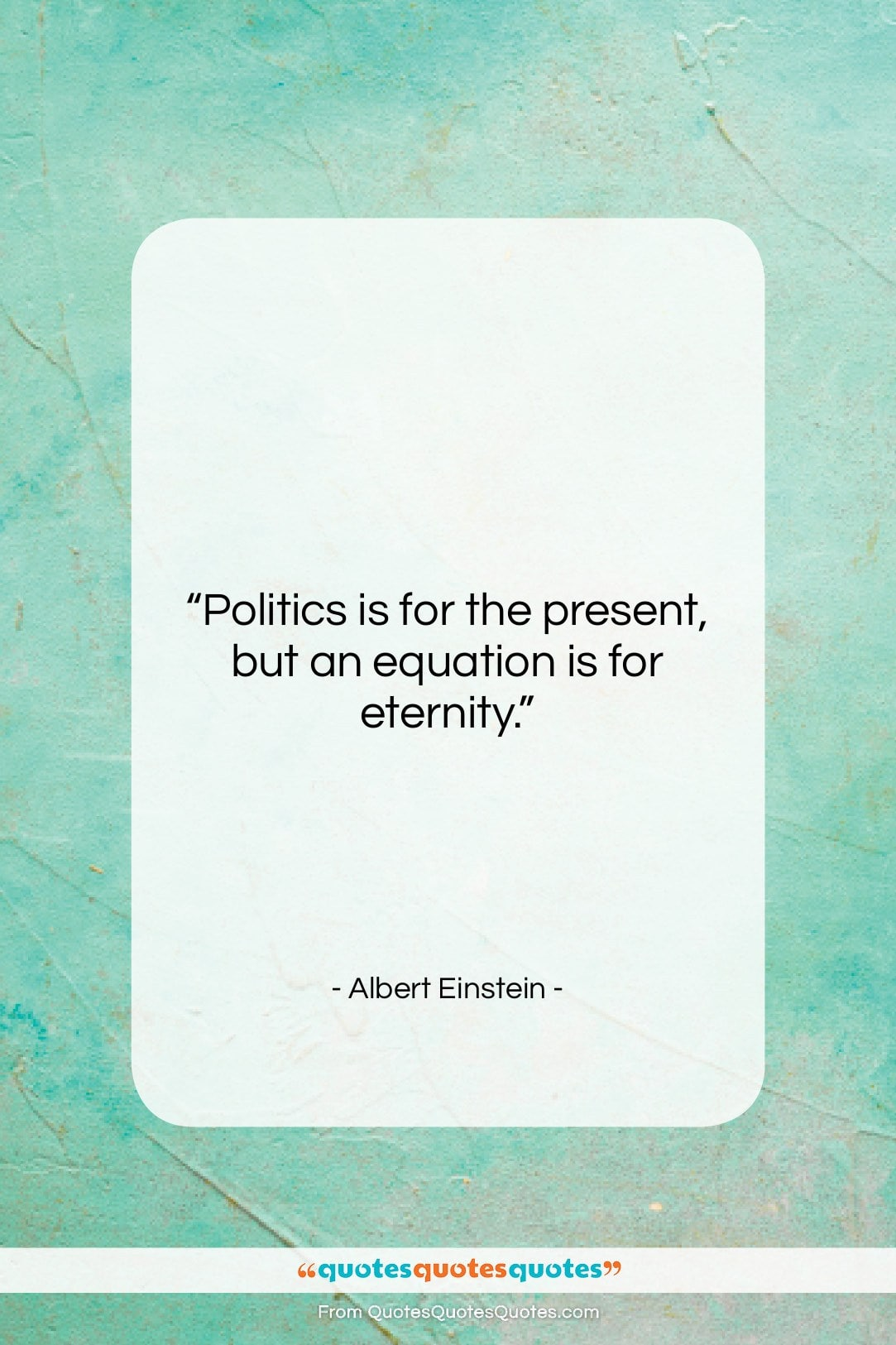 """Albert Einstein quote: """"Politics is for the present, but an…""""- at QuotesQuotesQuotes.com"""