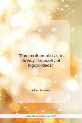 """Albert Einstein quote: """"Pure mathematics is, in its way, the…""""- at QuotesQuotesQuotes.com"""