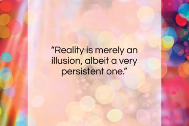 "Albert Einstein quote: ""Reality is merely an illusion, albeit a…""- at QuotesQuotesQuotes.com"
