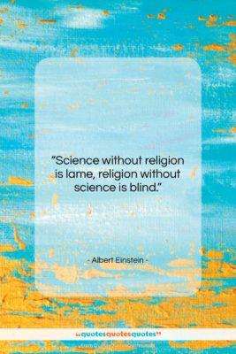 """Albert Einstein quote: """"Science without religion is lame, religion without…""""- at QuotesQuotesQuotes.com"""