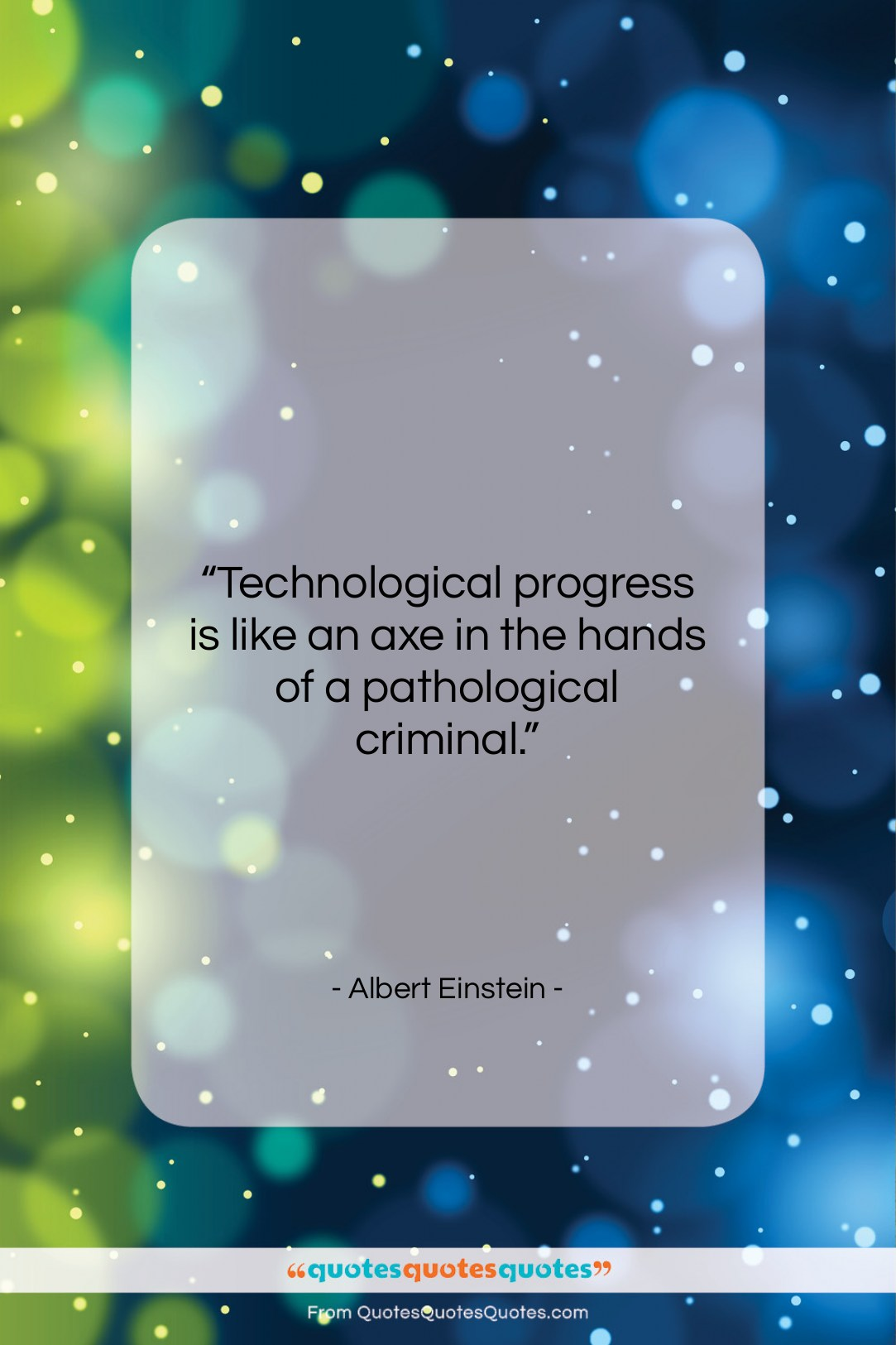 """Albert Einstein quote: """"Technological progress is like an axe in…""""- at QuotesQuotesQuotes.com"""