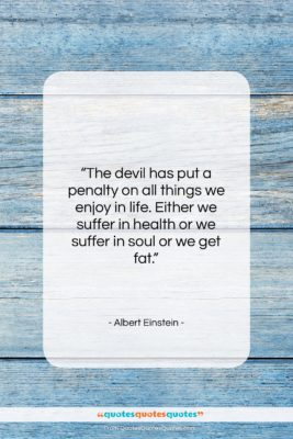 """Albert Einstein quote: """"The devil has put a penalty on…""""- at QuotesQuotesQuotes.com"""