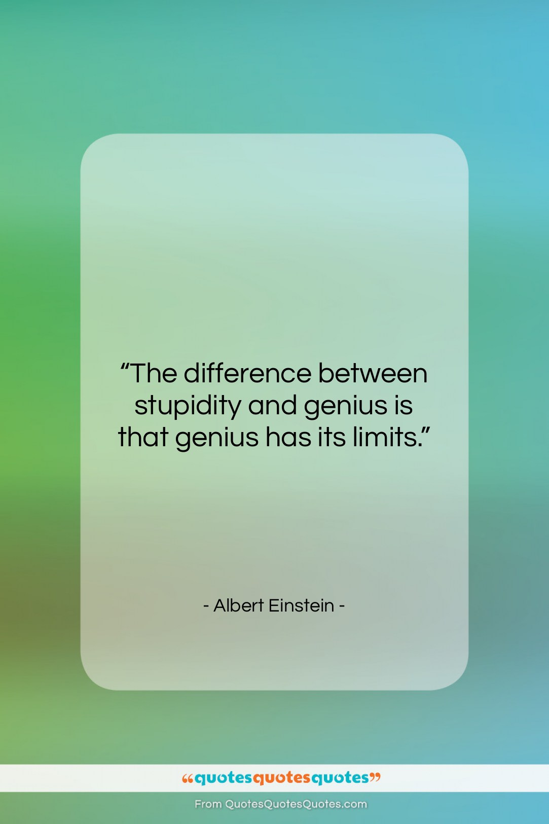 """Albert Einstein quote: """"The difference between stupidity and genius is…""""- at QuotesQuotesQuotes.com"""