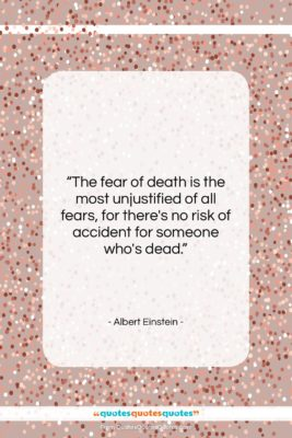 """Albert Einstein quote: """"The fear of death is the most…""""- at QuotesQuotesQuotes.com"""