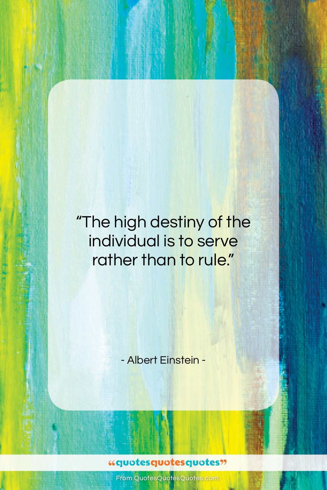"""Albert Einstein quote: """"The high destiny of the individual is…""""- at QuotesQuotesQuotes.com"""