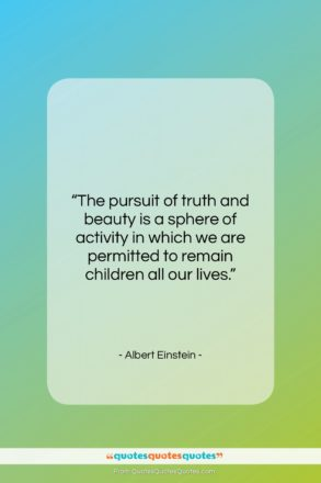 """Albert Einstein quote: """"The pursuit of truth and beauty is…""""- at QuotesQuotesQuotes.com"""