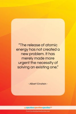 "Albert Einstein quote: ""The release of atomic energy has not…""- at QuotesQuotesQuotes.com"