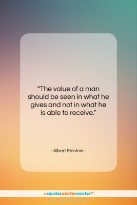 """Albert Einstein quote: """"The value of a man should be…""""- at QuotesQuotesQuotes.com"""