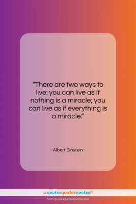 """Albert Einstein quote: """"There are two ways to live: you…""""- at QuotesQuotesQuotes.com"""