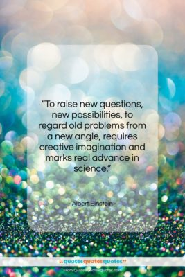 "Albert Einstein quote: ""To raise new questions, new possibilities, to…""- at QuotesQuotesQuotes.com"