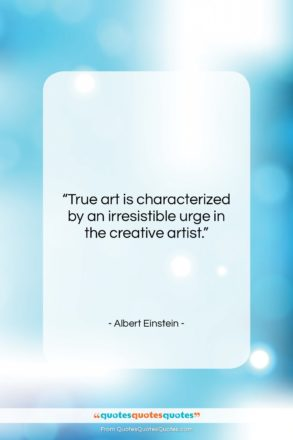"""Albert Einstein quote: """"True art is characterized by an irresistible…""""- at QuotesQuotesQuotes.com"""