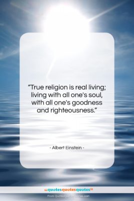 """Albert Einstein quote: """"True religion is real living; living with…""""- at QuotesQuotesQuotes.com"""
