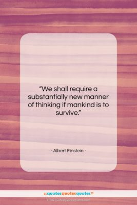 """Albert Einstein quote: """"We shall require a substantially new manner…""""- at QuotesQuotesQuotes.com"""