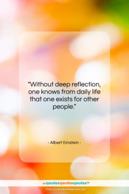 """Albert Einstein quote: """"Without deep reflection, one knows…""""- at QuotesQuotesQuotes.com"""