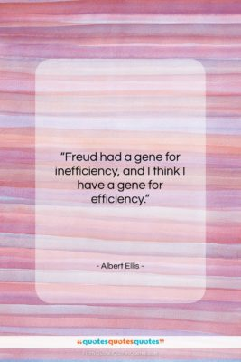 "Albert Ellis quote: ""Freud had a gene for inefficiency, and…""- at QuotesQuotesQuotes.com"