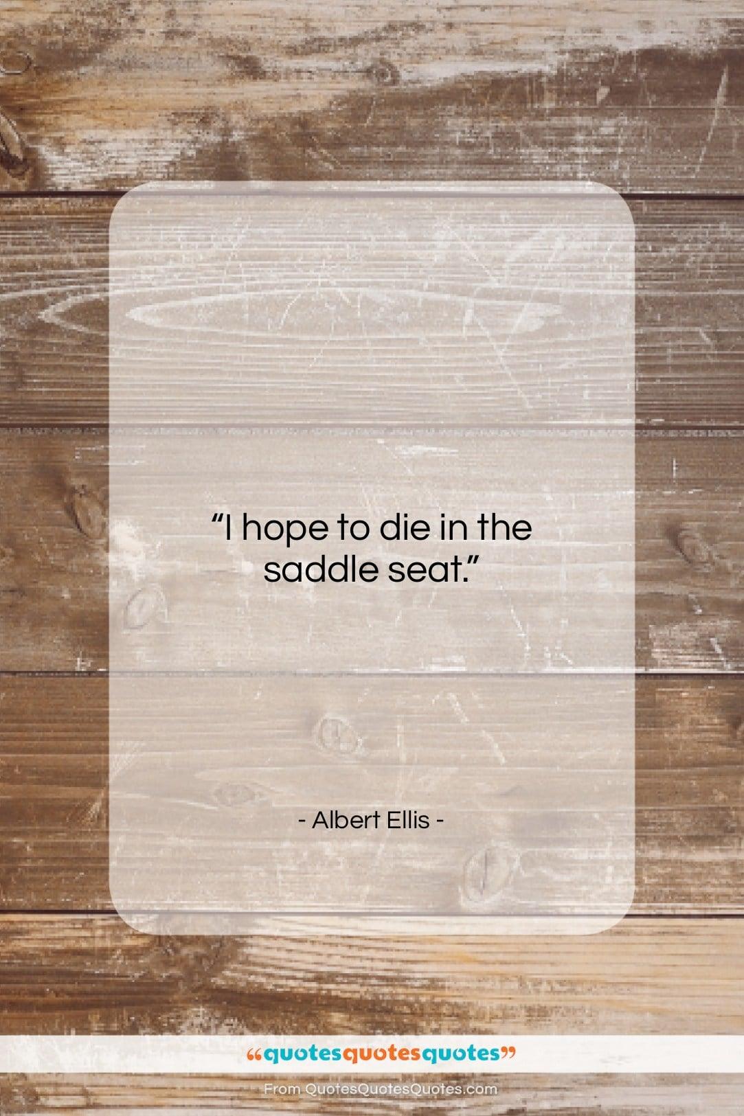 "Albert Ellis quote: ""I hope to die in the saddle…""- at QuotesQuotesQuotes.com"