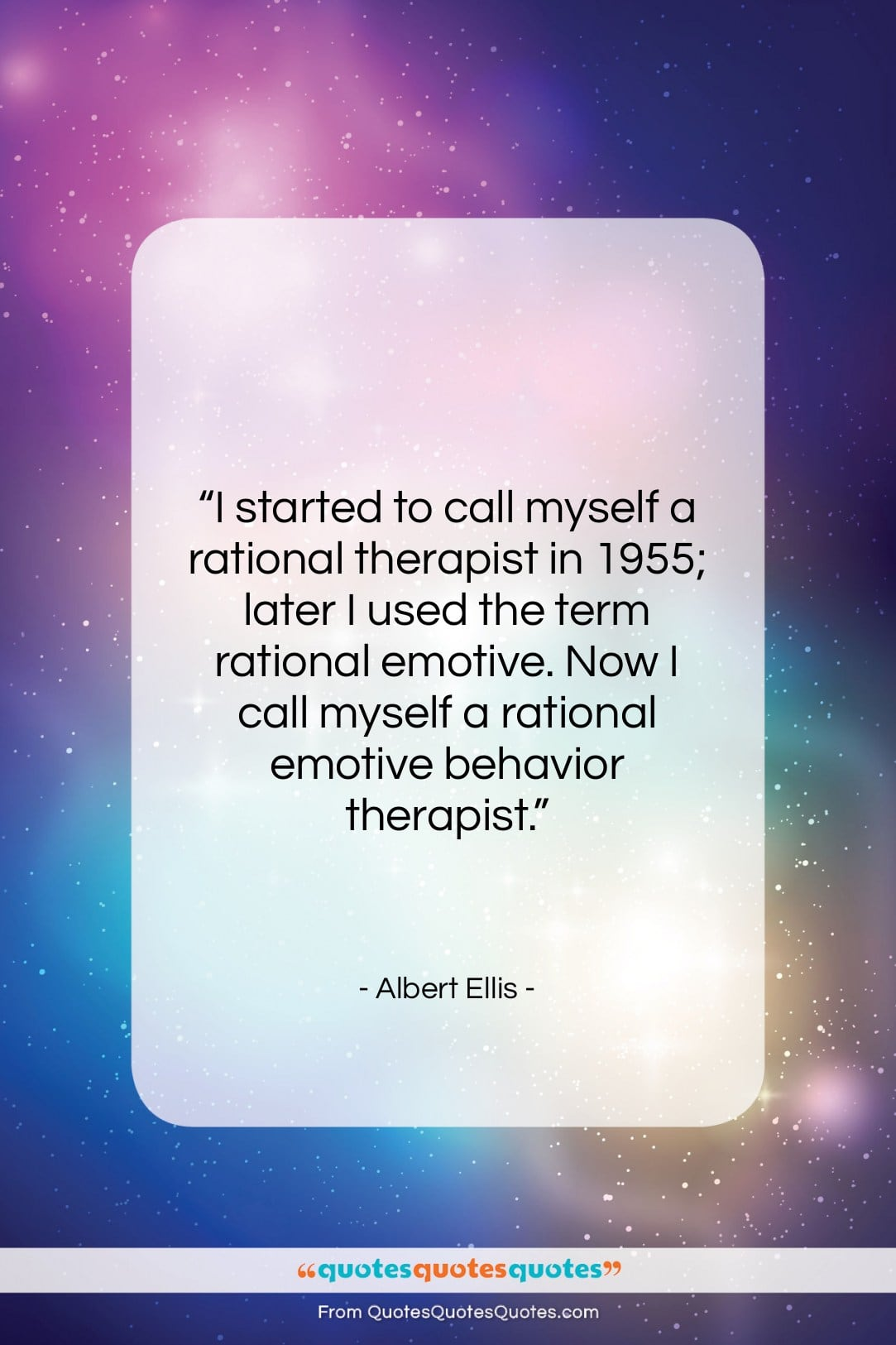 """Albert Ellis quote: """"I started to call myself a rational…""""- at QuotesQuotesQuotes.com"""