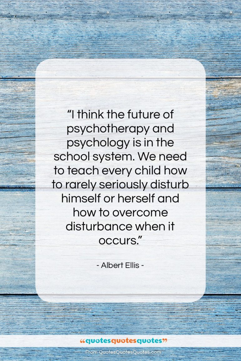 """Albert Ellis quote: """"I think the future of psychotherapy and…""""- at QuotesQuotesQuotes.com"""