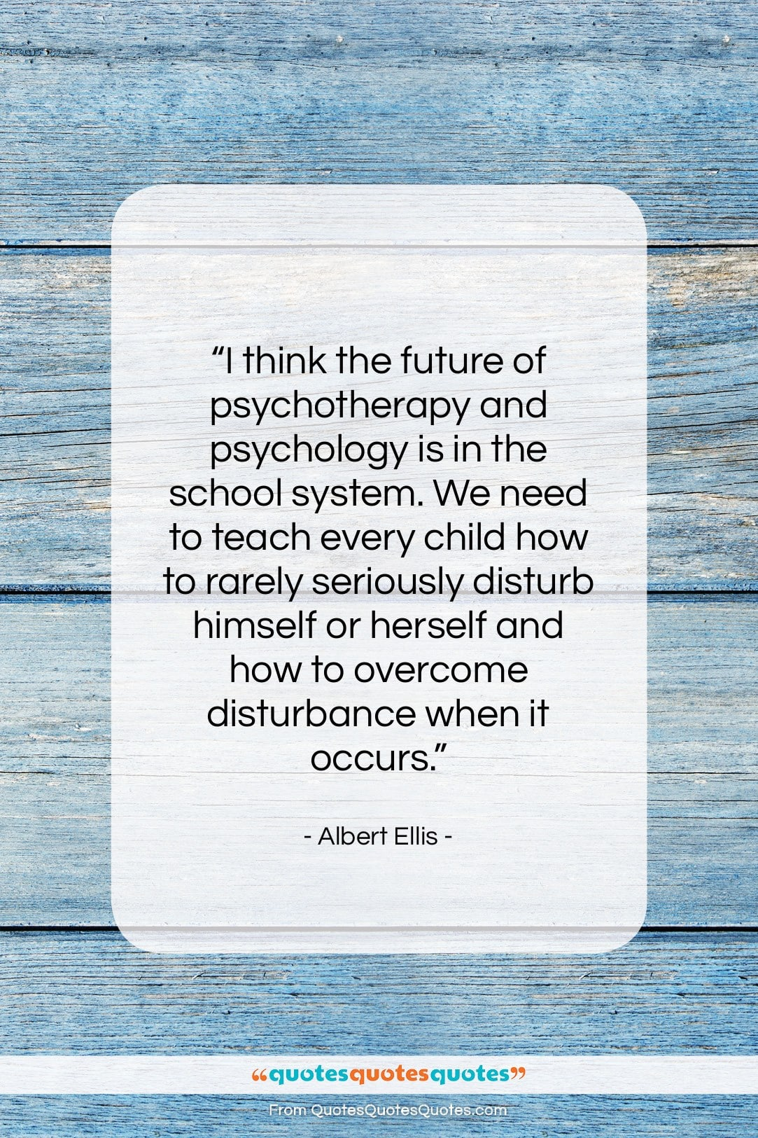 "Albert Ellis quote: ""I think the future of psychotherapy and…""- at QuotesQuotesQuotes.com"