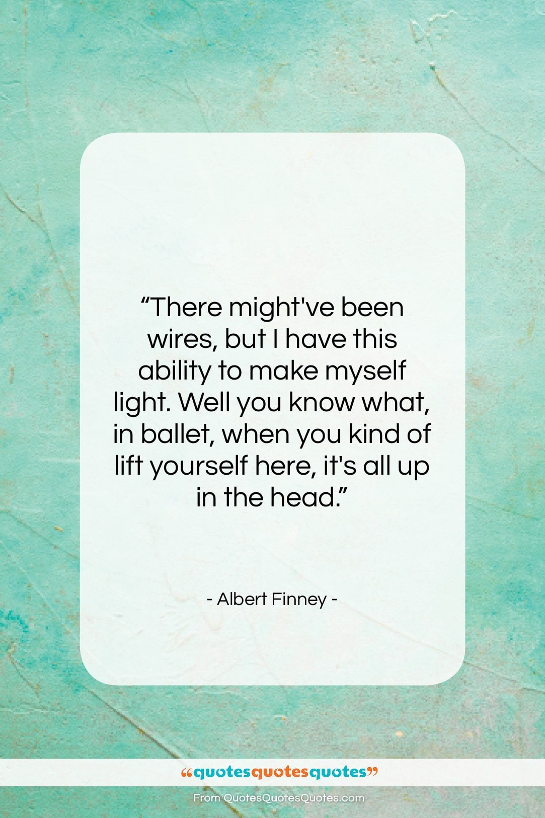 """Albert Finney quote: """"There might've been wires, but I have…""""- at QuotesQuotesQuotes.com"""