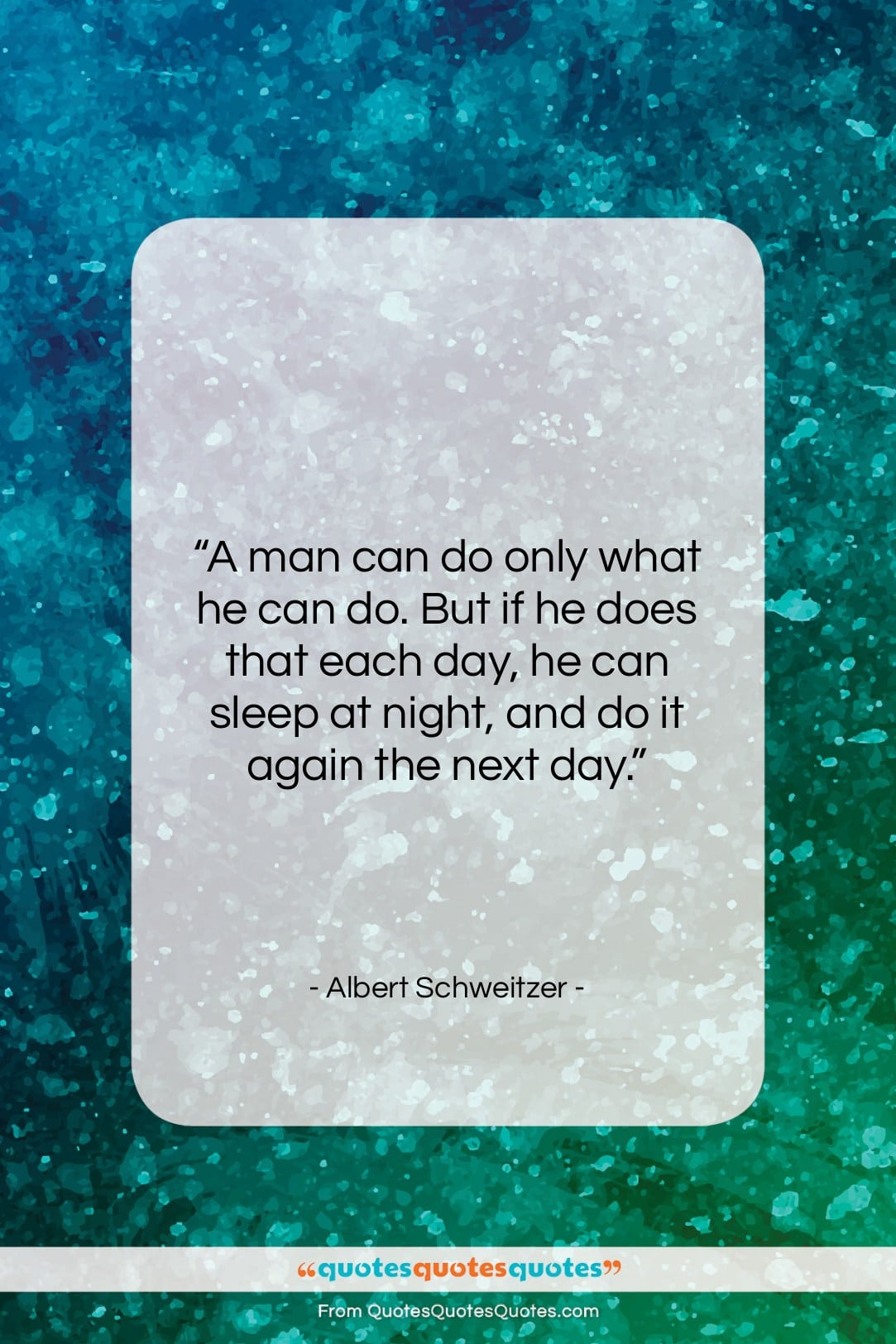 "Albert Schweitzer quote: ""A man can do only what he…""- at QuotesQuotesQuotes.com"