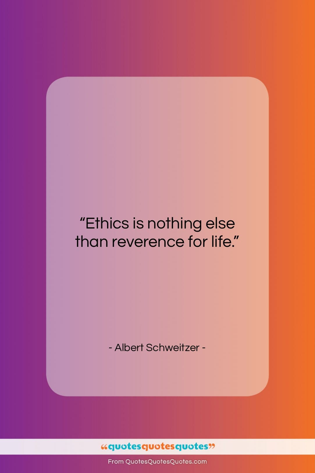 """Albert Schweitzer quote: """"Ethics is nothing else than reverence for…""""- at QuotesQuotesQuotes.com"""