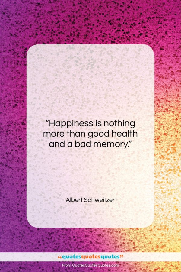 """Albert Schweitzer quote: """"Happiness is nothing more than good health…""""- at QuotesQuotesQuotes.com"""