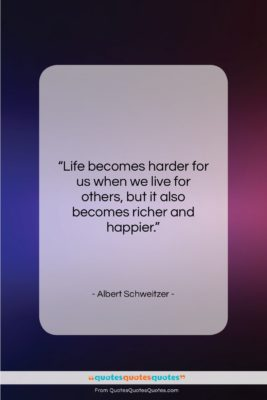 "Albert Schweitzer quote: ""Life becomes harder for us when we…""- at QuotesQuotesQuotes.com"