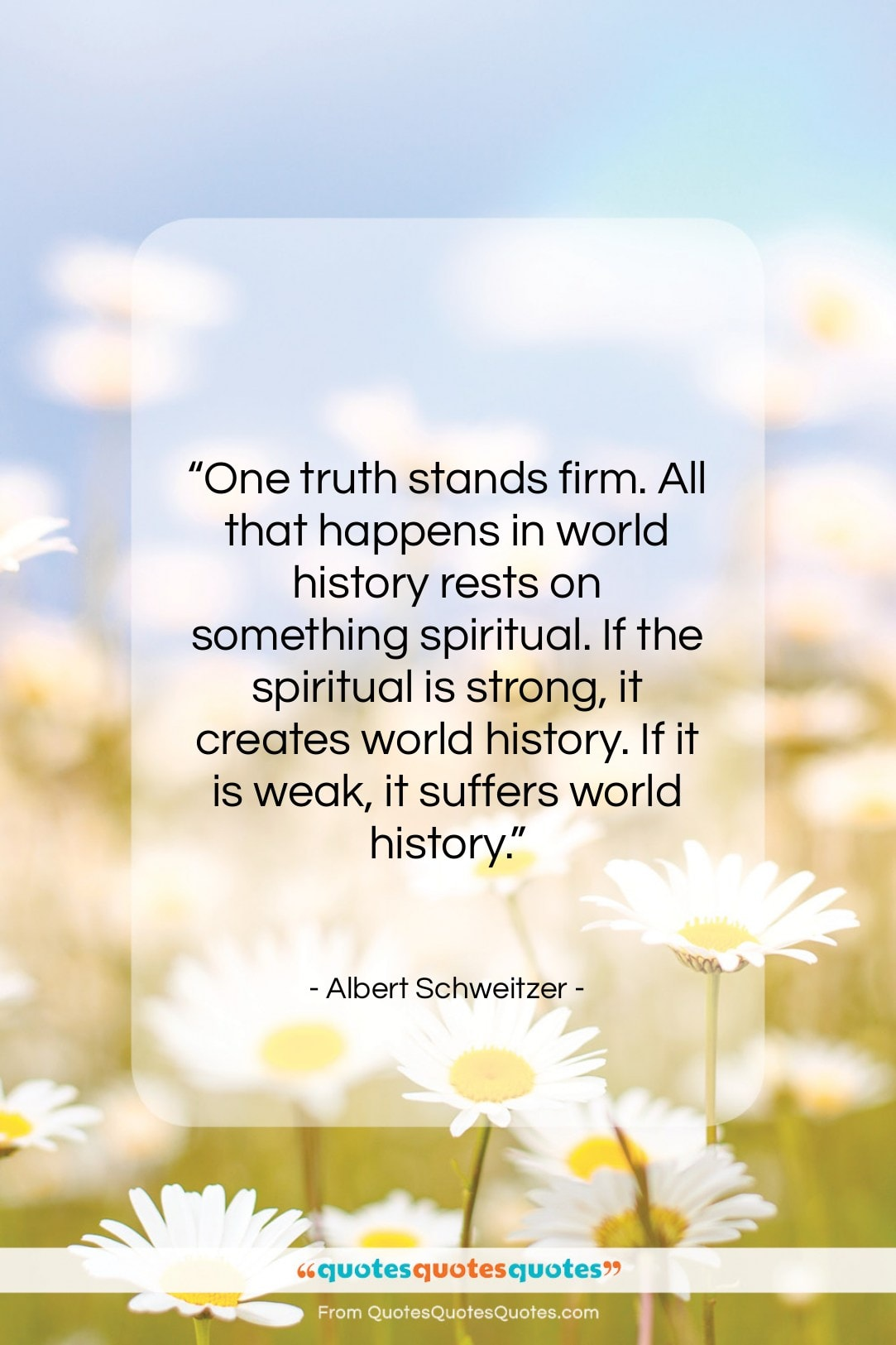 """Albert Schweitzer quote: """"One truth stands firm. All that happens…""""- at QuotesQuotesQuotes.com"""