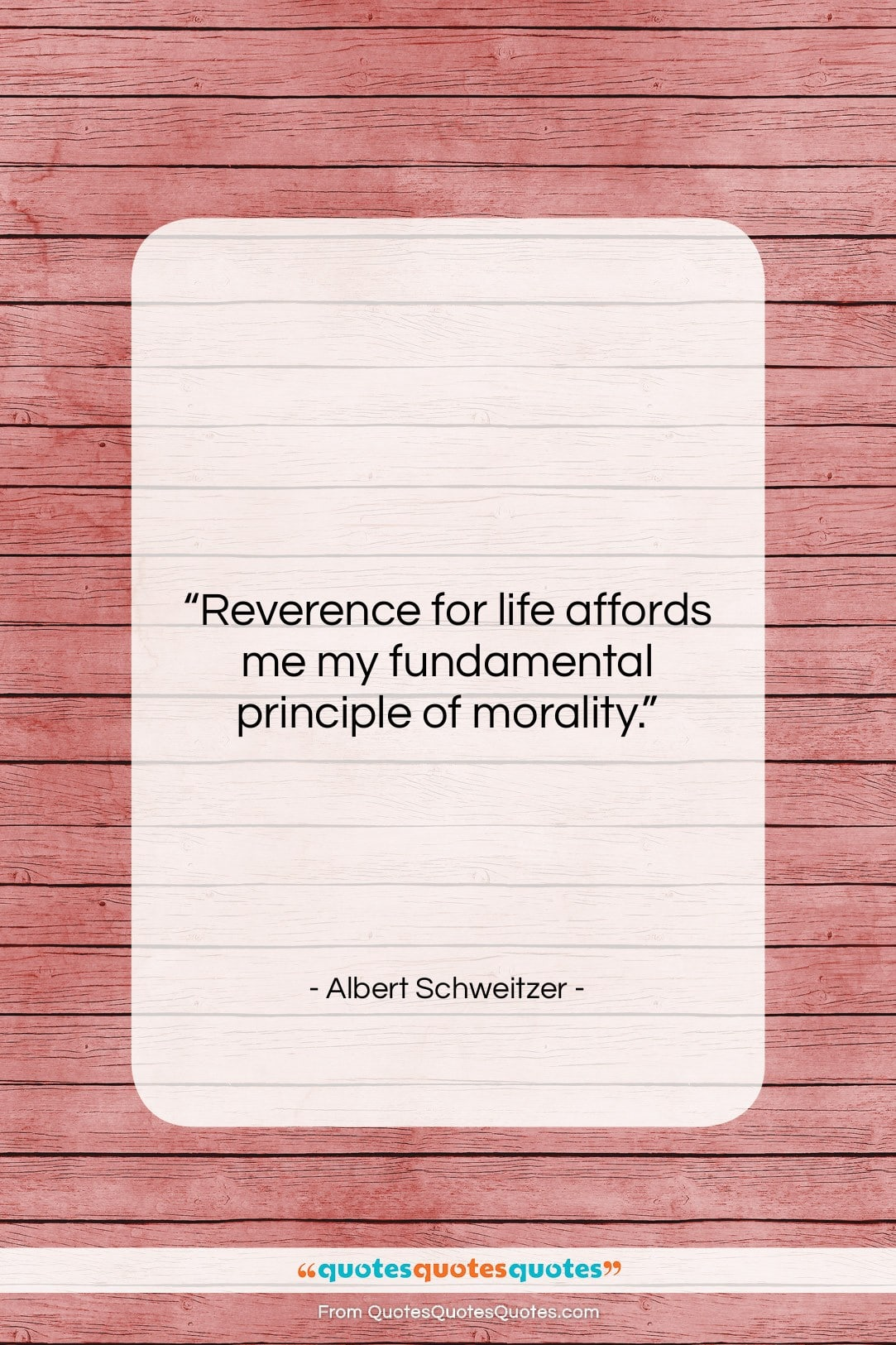 """Albert Schweitzer quote: """"Reverence for life affords me my fundamental…""""- at QuotesQuotesQuotes.com"""