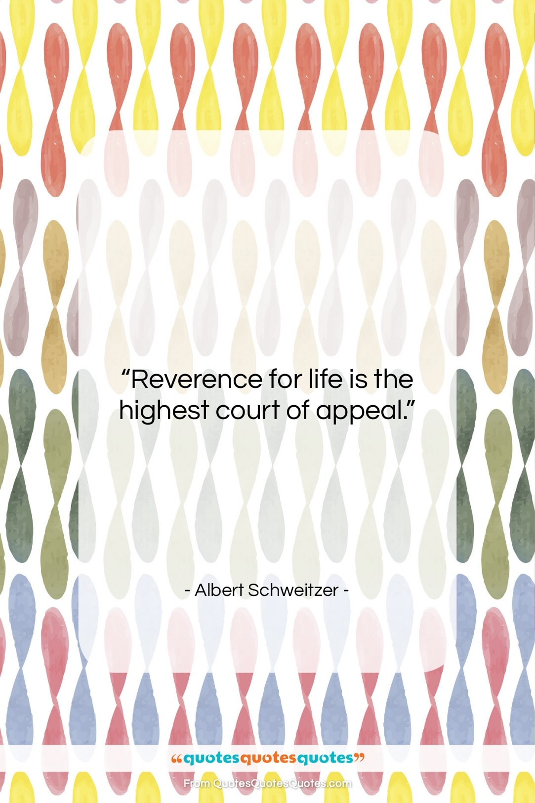 """Albert Schweitzer quote: """"Reverence for life is the highest court…""""- at QuotesQuotesQuotes.com"""
