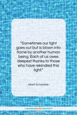 """Albert Schweitzer quote: """"Sometimes our light goes out but is…""""- at QuotesQuotesQuotes.com"""