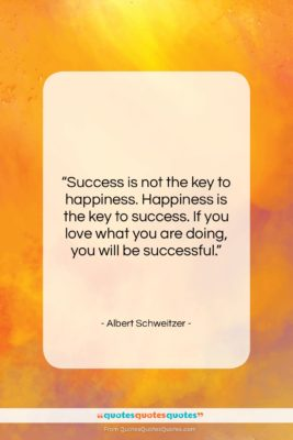 """Albert Schweitzer quote: """"Success is not the key to happiness….""""- at QuotesQuotesQuotes.com"""
