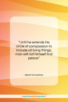 """Albert Schweitzer quote: """"Until he extends his circle of compassion…""""- at QuotesQuotesQuotes.com"""
