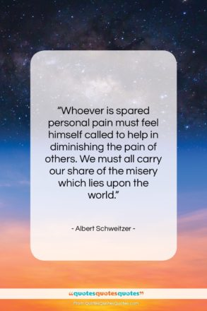 """Albert Schweitzer quote: """"Whoever is spared personal pain must feel…""""- at QuotesQuotesQuotes.com"""