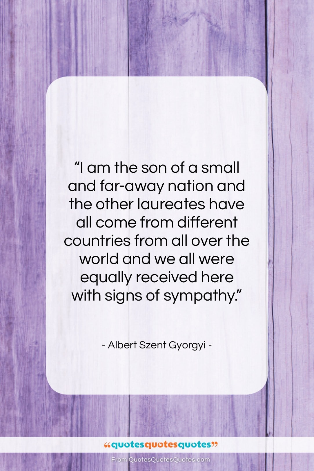 """Albert Szent Gyorgyi quote: """"I am the son of a small…""""- at QuotesQuotesQuotes.com"""