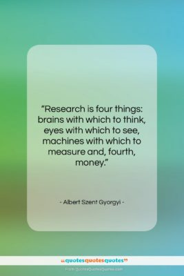 "Albert Szent Gyorgyi quote: ""Research is four things: brains with which…""- at QuotesQuotesQuotes.com"