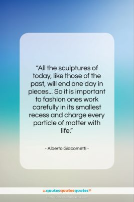 "Alberto Giacometti quote: ""All the sculptures of today, like those…""- at QuotesQuotesQuotes.com"