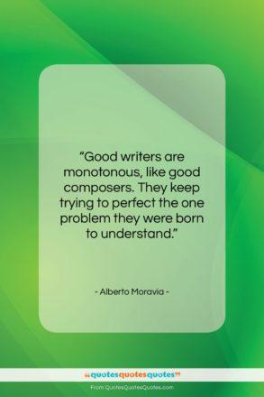 "Alberto Moravia quote: ""Good writers are monotonous, like good composers….""- at QuotesQuotesQuotes.com"