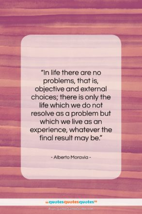 """Alberto Moravia quote: """"In life there are no problems, that…""""- at QuotesQuotesQuotes.com"""