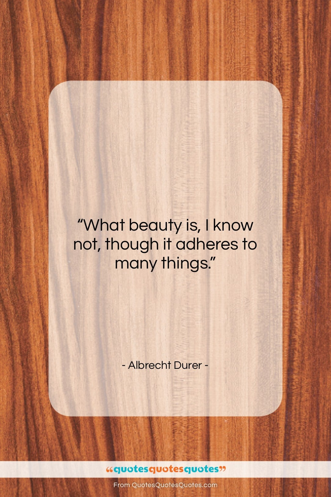 """Albrecht Durer quote: """"What beauty is, I know not, though…""""- at QuotesQuotesQuotes.com"""