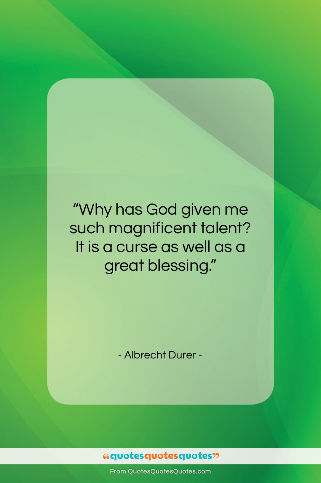 """Albrecht Durer quote: """"Why has God given me such magnificent…""""- at QuotesQuotesQuotes.com"""