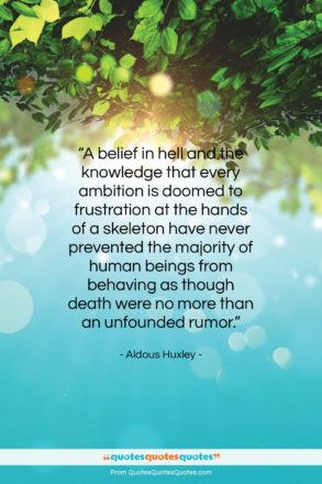 """Aldous Huxley quote: """"A belief in hell and the knowledge…""""- at QuotesQuotesQuotes.com"""
