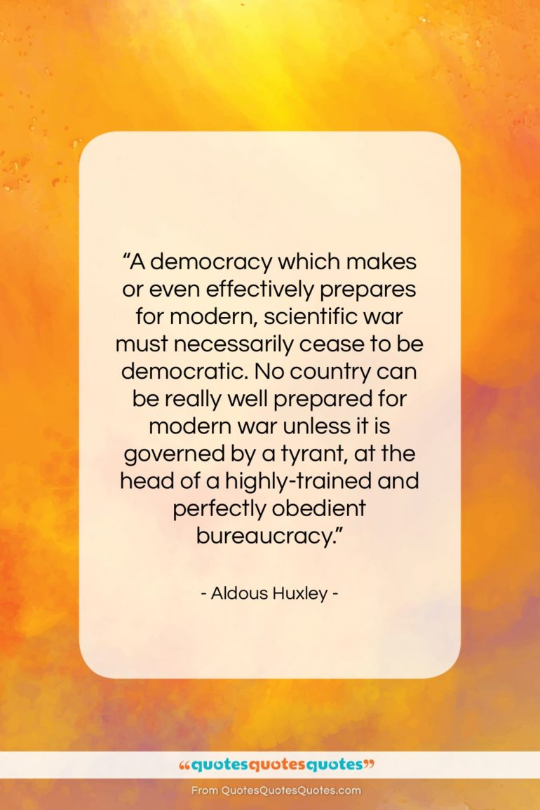"""Aldous Huxley quote: """"A democracy which makes or even effectively…""""- at QuotesQuotesQuotes.com"""