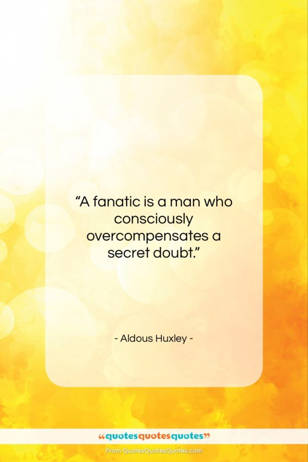 """Aldous Huxley quote: """"A fanatic is a man who…""""- at QuotesQuotesQuotes.com"""